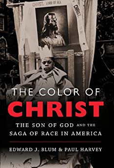 The Color of Christ: The Son of God and the Saga of Race in America by [Blum, Edward J., Harvey, Paul]