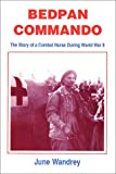 Bedpan Commando: The Story of a Combat Nurse During World War II by June Wandrey