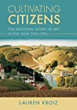 img - for Cultivating Citizens: The Regional Work of Art in the New Deal Era book / textbook / text book