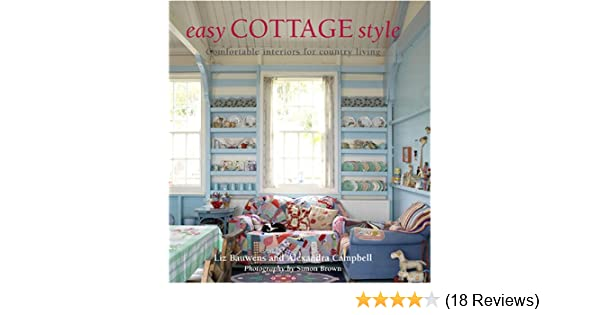 Merveilleux Easy Cottage Style: Comfortable Interiors For Country Living: Liz Bauwens,  Alexandra Campbell, Simon Brown: Amazon.com: Books