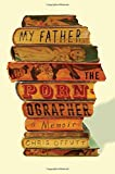 My Father, the Pornographer: A Memoir