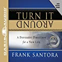 Turn It Around: A Different Direction for Your Life Audiobook by Frank Santora Narrated by Frank Santora
