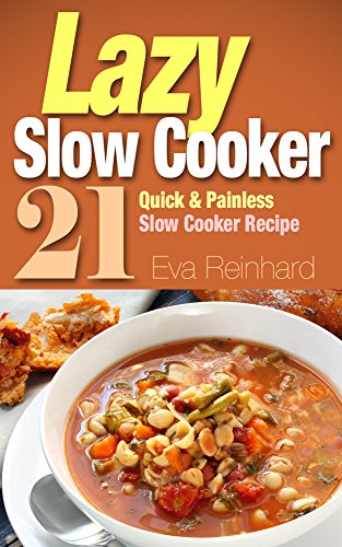 Lazy Slow Cooker: 21 Quick & Painless Slow Cooker Recipe (Healthy Recipes, Crock Pot Recipes, Slow Cooker Recipes,  Caveman Diet, Stone Age Food, Clean Food) -