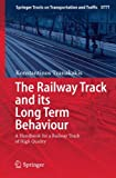 The Railway Track and Its Long Term Behaviour : A Handbook for a Railway Track of High Quality, Tzanakakis, Konstantinos, 3642360505