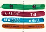 The Whale / a Bright New Boise, Samuel D. Hunter, 1559364602