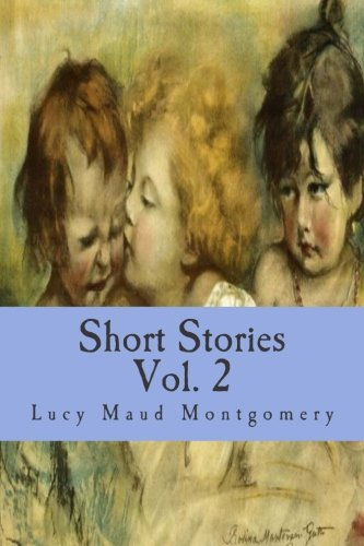 Lucy Maud Montgomery (Short Stories) (Volume 2) pdf epub