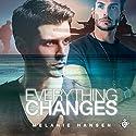 Everything Changes Hörbuch von Melanie Hansen Gesprochen von: Robert Nieman
