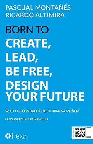 Born to Create, Lead, Be Free, Design Your Future