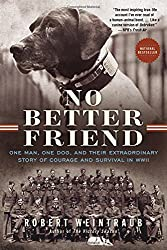 No Better Friend: One Man, One Dog, and Their Extraordinary Story of Courage and Survival in WWII