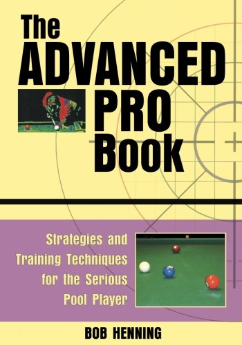 The Advanced Pro Book: Strategies and Training Techniques for the Serious Pool Player -