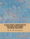 img - for Saint John Chrysostom - His Life and Times, Fourth Century book / textbook / text book