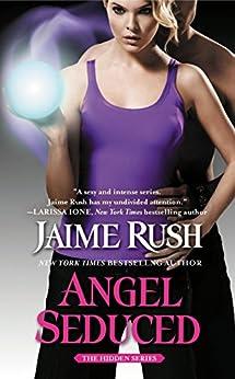Angel Seduced: The Hidden Series: Book 3 by [Rush, Jaime]