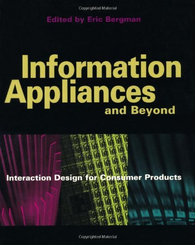 Information Appliances and Beyond: Interaction Design for Consumer Products (Interactive Technologies) Eric Bergman