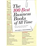 The 100 Best Business Books of All Time: What They Say, Why They Matter, and How They Can Help You (Paperback) - Common