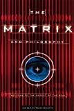 The Matrix and Philosophy: Welcome to the Desert of the Real (Popular Culture and Philosophy, Band 3)