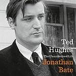 Ted Hughes: The Unauthorised Life | Jonathan Bate