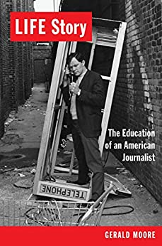 LIFE Story: The Education of an American Journalist by [Moore, Gerald]