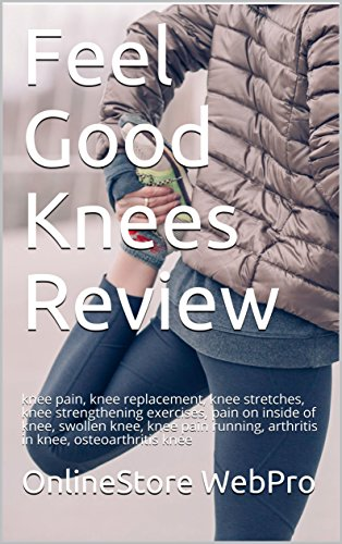 Feel Good Knees Review: knee pain, knee replacement, knee stretches, knee strengthening