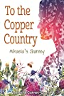 To the Copper Country: Mihaela's Journey (Great Lakes Books Series)