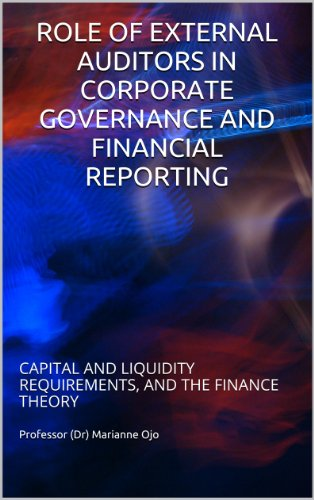 ROLE OF EXTERNAL AUDITORS IN CORPORATE GOVERNANCE AND FINANCIAL REPORTING: CAPITAL AND LIQUIDITY REQUIREMENTS, AND THE FINANCE THEORY (Theories Of Capital Structure In Financial Management)
