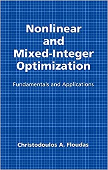 Nonlinear and Mixed-Integer Optimization: Fundamentals and Applications (Topics in Chemical Engineering)