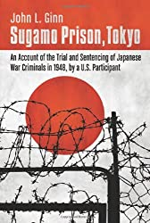 Sugamo Prison, Tokyo: An Account of the Trial and Sentencing of Japanese War Criminals in 1948, by a U.S. Participant