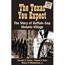 The Texas You Expect: The Stoy of Buffalo Gap Historic Village