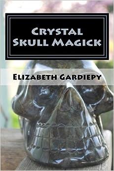 Book Crystal Skull Magick by Elizabeth Gardiepy (2015-05-24)