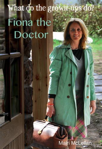 Fiona the Doctor (What Do the Grown-ups Do?) by Mairi McLellan (28-Oct-2014) Paperback