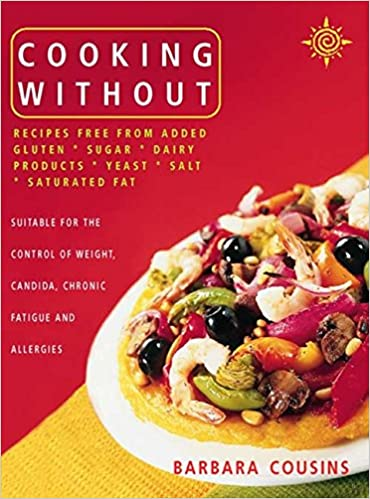 Cooking without all recipes free from added gluten sugar dairy cooking without all recipes free from added gluten sugar dairy produce yeast salt and saturated fat barbara cousins 8601404328596 amazon books forumfinder Images