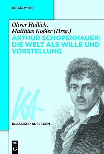 Arthur Schopenhauer: Die Welt als Wille und Vorstellung (Klassiker Auslegen, Band 42)
