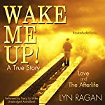 Wake Me Up!: Love and The Afterlife | Lyn Ragan