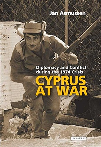 Cyprus At War: Diplomacy and Conflict during the 1974 Crisis (Library of International Relations)