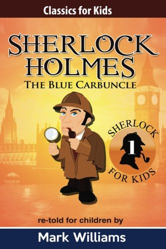 Sherlock Holmes re-told for children : The Blue Carbuncle: American English Edition (Classics For Kids : Sherlock Holmes) (Volume 1)