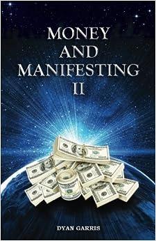 Money and Manifesting II by Dyan Garris (2014-09-21)