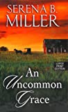 An Uncommon Grace, Serena B Miller, 1410450414