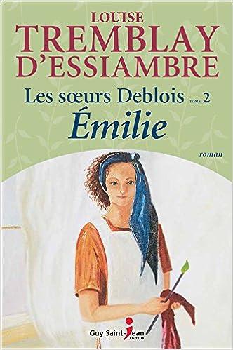 Amazon Fr Les Soeurs Deblois 02 Emilie N E Louise