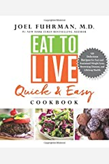 Eat to Live Quick and Easy Cookbook: 131 Delicious Recipes for Fast and Sustained Weight Loss, Reversing Disease, and Lifelong Health Hardcover