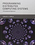 img - for Programming Distributed Computing Systems: A Foundational Approach (MIT Press) book / textbook / text book