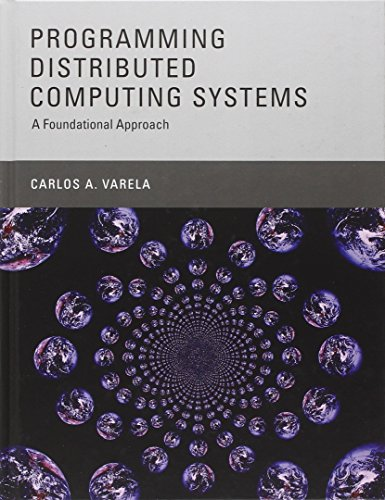 (Programming Distributed Computing Systems: A Foundational Approach (The MIT Press))