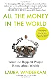 img - for All the Money in the World: What the Happiest People Know About Wealth by Laura Vanderkam (2013-05-28) book / textbook / text book