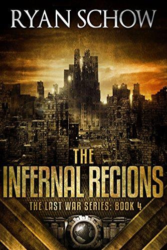 The Infernal Regions: A Post-Apocalyptic EMP Survivor Thriller (The Last War Series Book 4) by [Schow, Ryan]
