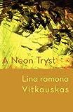 A Neon Tryst, Lina ramona Vitkauskas, 1848612362