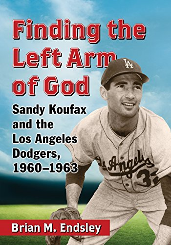 (Finding the Left Arm of God: Sandy Koufax and the Los Angeles Dodgers, 1960–1963)