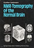 NMR Tomography of the Normal Brain, Gademann, G. F., 0387132333