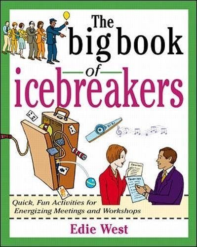The Big Book of Icebreakers: Quick, Fun Activities for Energizing Meetings and Workshops