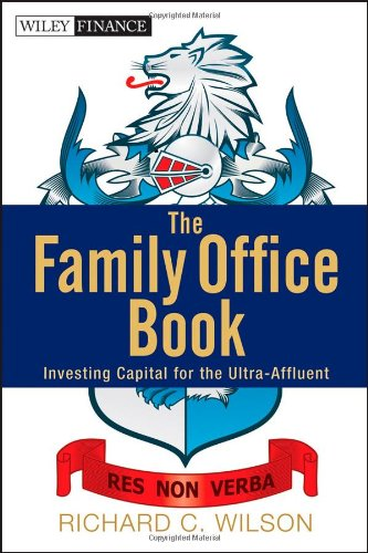 The Family Office Book: Investing Capital for the Ultra-Affluent by Wiley