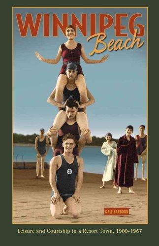 Winnipeg Beach: Leisure and Courtship in a Resort Town, 1900-1967