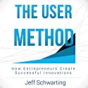 The User Method: How Entrepreneurs Create Successful Innovations Audiobook by Jeff Schwarting Narrated by Jeff Schwarting