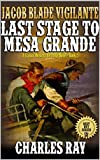 """Jacob Blade: Vigilante: Last Stage To Mesa Grande: From United States Marshals To Sea To Shining Sea: The Exciting Fifth Western In The """"The Jacob Blade: Vigilante Western Adventure Series!"""""""